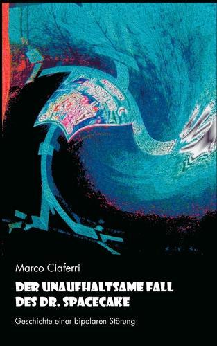 Der Unaufhaltsame Fall Des Dr. Spacecake (Paperback)