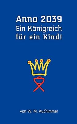 Anno 2039 - Ein Knigreich Fr Ein Kind! (Paperback)