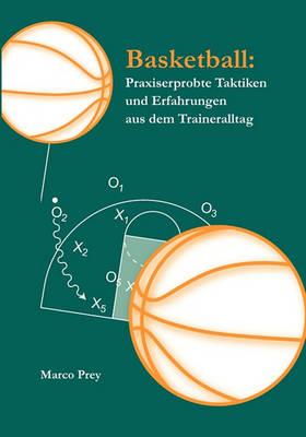 Basketball: Praxiserprobte Taktiken Und Erfahrungen Aus Dem Traineralltag (Paperback)