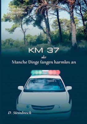 Km 37 Oder Manche Dinge Fangen Harmlos an (Paperback)