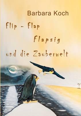Flip-Flap Flapsig und die Zauberwelt (Paperback)
