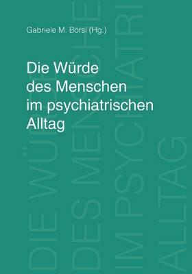 Die Wurde Des Menschen Im Psychiatrischen Alltag (Paperback)