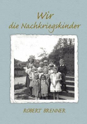 Wir Die Nachkriegskinder (Paperback)