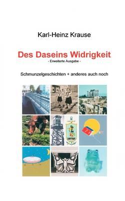 Des Daseins Widrigkeit: Schmunzelgeschichten + anderes mehr (Paperback)