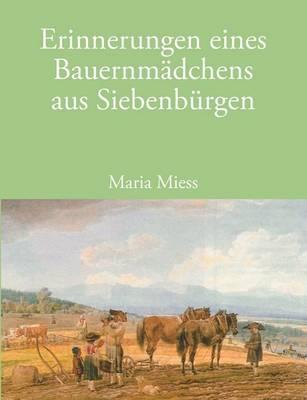 Erinnerungen Eines Bauernmdchens Aus Siebenbrgen (Paperback)