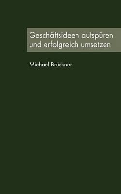 Geschaftsideen Aufspuren Und Erfolgreich Umsetzen (Paperback)