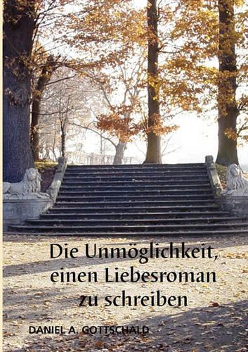 Die Unmglichkeit, Einen Liebesroman Zu Schreiben (Paperback)