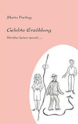 Gelebte Erzhlung. Worber Keiner Sprach... (Paperback)