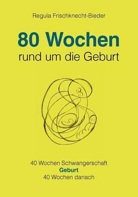 80 Wochen Rund Um Die Geburt (Paperback)