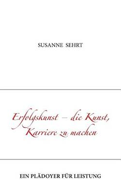 Erfolgskunst - Die Kunst, Karriere Zu Machen (Paperback)