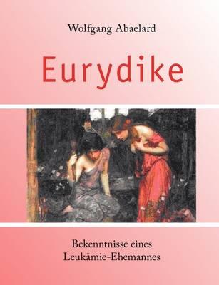 Eurydike. Bekenntnisse Eines Leukmie-Ehemannes (Paperback)