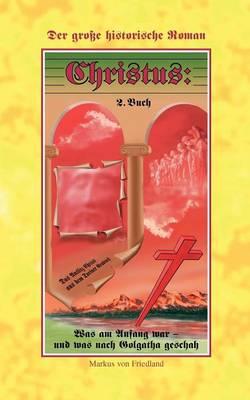 Christus - Der Grosse Historische Roman Teil 2 (Paperback)