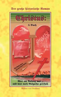 Christus - Der Grosse Historische Roman Teil 3 (Paperback)