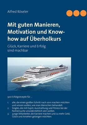 Mit Guten Manieren, Motivation Und Know-How Auf Uberholkurs (Paperback)