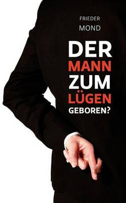 Der Mann Zum Lgen Geboren? (Paperback)