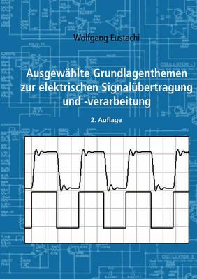 Ausgewahlte Grundlagenthemen Zur Elektrischen Signalubertragung Und -Verarbeitung (Paperback)