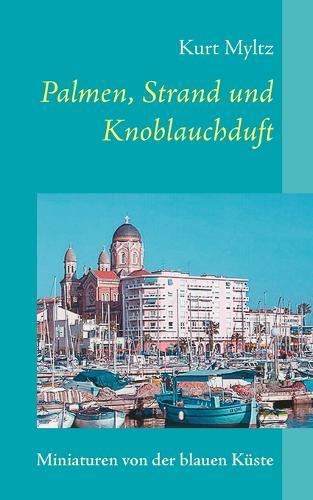 Palmen, Strand Und Knoblauchduft (Paperback)