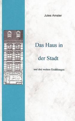Das Haus in Der Stadt Und Drei Weitere Erz Hlungen (Paperback)