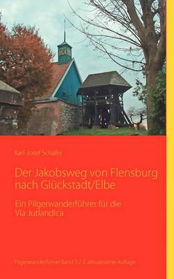 Der Jakobsweg Von Flensburg Nach Gluckstadt/Elbe (Paperback)