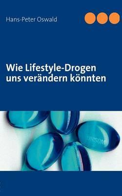 Wie Lifestyle-Drogen Uns Ver Ndern K Nnten (Paperback)
