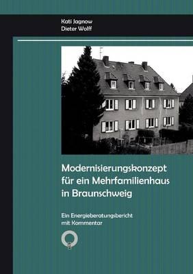 Modernisierungskonzept fur ein Mehrfamilienhaus in Braunschweig: Ein Energieberatungsbericht mit Kommentar (Paperback)