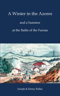 A Winter in the Azores - And a Summer at the Baths of the Furnas (Paperback)