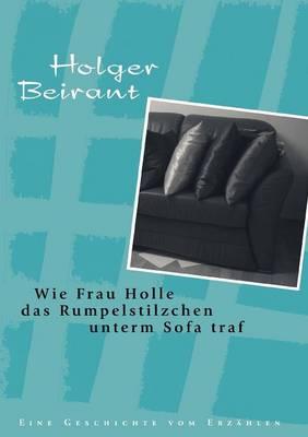Wie Frau Holle Das Rumpelstilzchen Unterm Sofa Traf (Paperback)