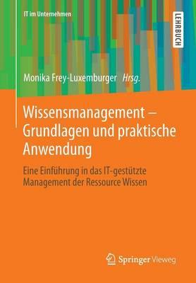 Wissensmanagement - Grundlagen Und Praktische Anwendung: Eine Einfuhrung in Das It-Gestutzte Management Der Ressource Wissen - It Im Unternehmen (Paperback)