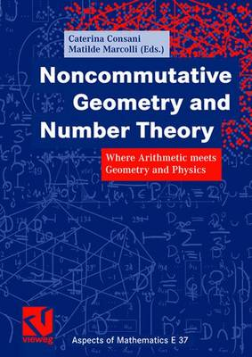 Noncommutative Geometry and Number Theory - Aspects of Mathematics 37 (Hardback)