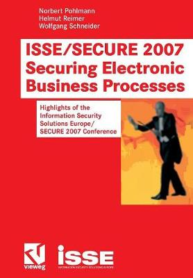 ISSE/SECURE 2007 Securing Electronic Business Processes 2007: Highlights of the Information Security Solutions Europe/Secure 2007 Conference (Paperback)