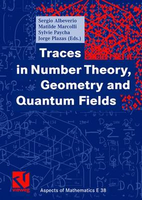Traces in Number Theory, Geometry and Quantum Fields - Aspects of Mathematics 38 (Hardback)