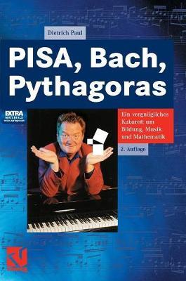Pisa, Bach, Pythagoras: Ein Vergn gliches Kabarett Um Bildung, Musik Und Mathematik