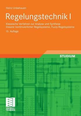 Regelungstechnik I: Klassische Verfahren Zur Analyse Und Synthese Linearer Kontinuierlicher Regelsysteme, Fuzzy-Regelsysteme - Studium Technik (Paperback)