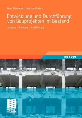 Entwicklung Und Durchf hrung Von Bauprojekten Im Bestand: Analyse - Planung - Ausf hrung (Paperback)