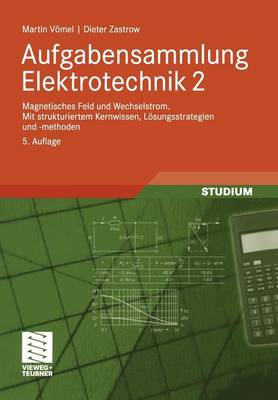 Aufgabensammlung Elektrotechnik 2: Magnetisches Feld Und Wechselstrom.Mit Strukturiertem Kernwissen, L Sungsstrategien Und -Methoden (Paperback)