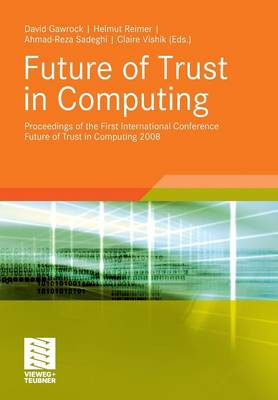 Future of Trust in Computing 2009: Proceedings of the First International Conference Future of Trust in Computing 2008 (Paperback)