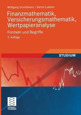 Finanzmathematik, Versicherungsmathematik, Wertpapieranalyse: Formeln Und Begriffe - Studienb Cher Wirtschaftsmathematik (Paperback)