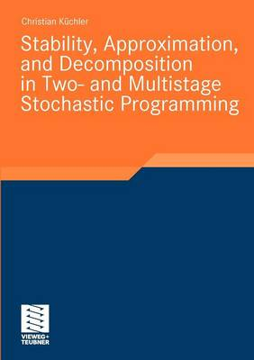 Stability, Approximation, and Decomposition in Two- and Multistage Stochastic Programming - Stochastic Programming (Paperback)
