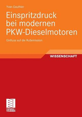 Einspritzdruck Bei Modernen Pkw-Dieselmotoren: Einfluss Auf Die Ru emission (Paperback)