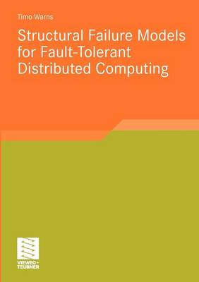 Structural Failure Models for Fault-Tolerant Distributed Computing - Software Engineering Research (Paperback)