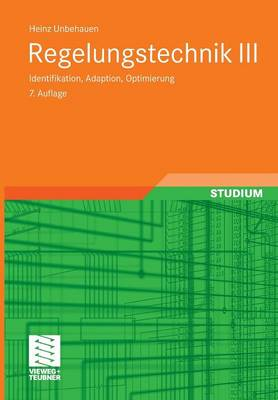 Regelungstechnik III: Identifikation, Adaption, Optimierung (Paperback)