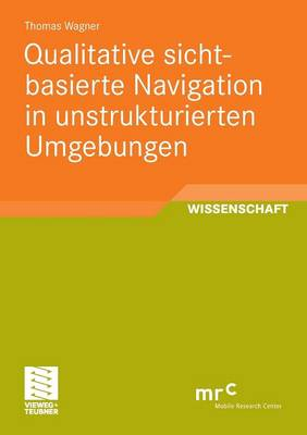 Qualitative Sichtbasierte Navigation in Unstrukturierten Umgebungen - Advanced Studies Mobile Research Center Bremen (Paperback)