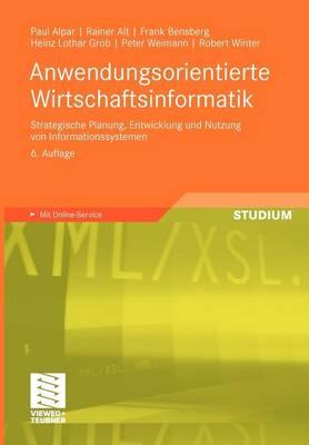 Anwendungsorientierte Wirtschaftsinformatik: Strategische Planung, Entwicklung Und Nutzung Von Informationssystemen (Paperback)