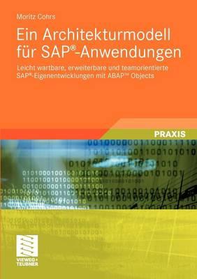 Ein Architekturmodell F r Sap(r)-Anwendungen: Leicht Wartbare, Erweiterbare Und Teamorientierte Sap(r)-Eigenentwicklungen Mit Abap(tm) Objects (Paperback)