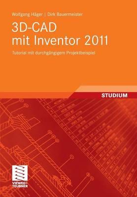 3d-CAD Mit Inventor 2011: Tutorial Mit Durchg ngigem Projektbeispiel (Paperback)