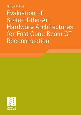 Evaluation of State-of-the-Art Hardware Architectures for Fast Cone-Beam CT Reconstruction - Aktuelle Forschung Medizintechnik - Latest Research in Medical Engineering (Paperback)