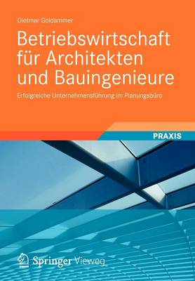 Betriebswirtschaft Fur Architekten Und Bauingenieure: Erfolgreiche Unternehmensfuhrung Im Planungsburo (Paperback)