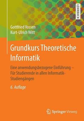 Grundkurs Theoretische Informatik: Eine Anwendungsbezogene Einf�hrung - F�r Studierende in Allen Informatik-Studieng�ngen (Paperback)
