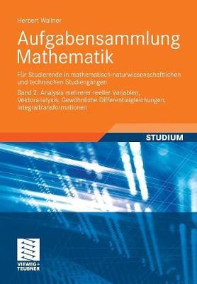 Aufgabensammlung Mathematik. Band 2: Analysis Mehrerer Reeller Variablen, Vektoranalysis, Gew�hnliche Differentialgleichungen, Integraltransformationen: F�r Studierende in Mathematisch-Naturwissenschaftlichen Und Technischen Studieng�ngen (Paperback)