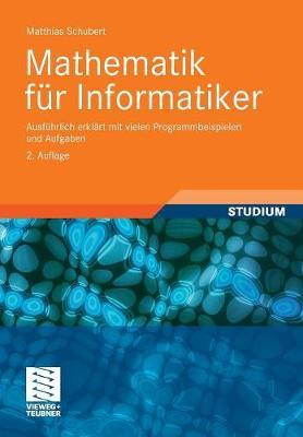 Mathematik Fur Informatiker: Ausfuhrlich Erklart Mit Vielen Programmbeispielen Und Aufgaben (Paperback)